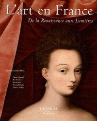Dernières parutions dans L'art et les grandes civilisations, L'art en France. De la Renaissance aux Lumières