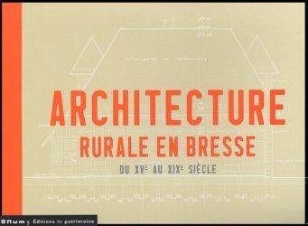 Dernières parutions dans Albums du CRMH, L'architecture rurale en Bresse du XVe au XIXe siècle. Ain, Jura, Saône et Loire