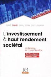 Dernières parutions dans Les essentiels de la banque et de la finance, L'investissement à haut rendement sociétal. La révolution de l'Impact Investing