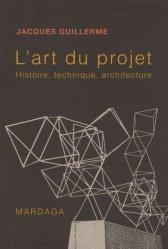 Dernières parutions dans Architecture, L'art du projet. Histoire, technique et architecture