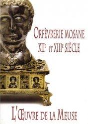 Dernières parutions sur Argenterie,Orfèvrerie et étain, L'oeuvre de la Meuse. Orfèvrerie mosane XIIe et XIIIe siècle