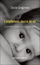 Dernières parutions sur Alimentation de l'enfant, L'allaitement, source de vie