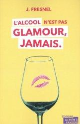 Dernières parutions sur Alcoolisme, L'alcool n'est pas glamour, jamais