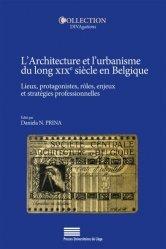 Dernières parutions sur Histoire de l'architecture, L'architecture et l'urbanisme du long XIXe siècle en Belgique. Lieux, protagonistes, rôles, enjeux et stratégies professionnelles