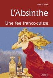 Dernières parutions sur Apéritifs, L'absinthe. Une fée franco-suisse