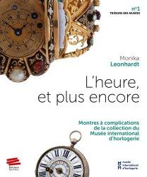 Dernières parutions sur Horlogerie, L'heure, et plus encore : montres à complications de la collection du Musée international d'horlogerie