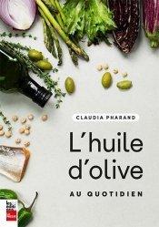Dernières parutions sur Condiments et aromates, L'huile d'olive au quotidien