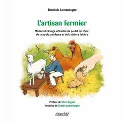 Dernières parutions sur Basse-cour, L'artisan fermier. Manuel d'élevage artisanal du poulet de chair, de la poule pondeuse et de la chèvre laitière