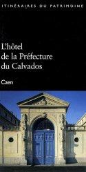 Dernières parutions dans Itinéraires du Patrimoine, L'hôtel de la Préfecture du Calvados. Caen