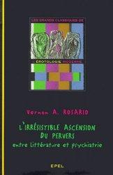 Dernières parutions dans Grands classiques de l'érotologie moderne, L'Irresistible ascension du pervers.  Entre littérature et psychiatrie