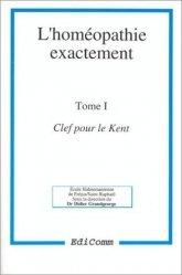 Souvent acheté avec Le répertoire homéopathique de Kent, le L'homéopathie exactement Tome 1 Clef pour le Kent