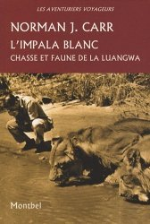 Dernières parutions dans Les aventuriers voyageurs, L'impala blanc. Chasse et faune de la Luangwa, Rhodésie, 1929-1962