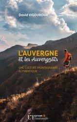 Dernières parutions sur Auvergne Rhône-Alpes, L'Auvergne et les auvergnats une culture montagnarde authentique