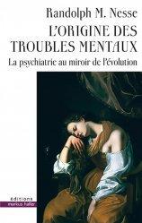 Dernières parutions sur Psychiatrie, L'origine des troubles mentaux