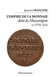 Dernières parutions sur Numismatique, L'empire de la monnaie dans les Mascareignes au XVIIIe siècle
