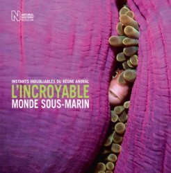 Dernières parutions sur Poissons d'eau de mer, L'incroyable monde sous-marin : instants inoubliables du règne animal