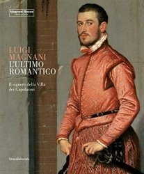 Dernières parutions sur Histoire de l'art, L'ultimo romantico. Luigi Magnani il signore della Villa dei Capolavori