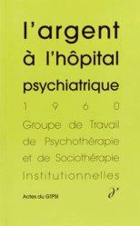 Dernières parutions dans Actes du GTPSI, L'Argent à l'hôpital psychiatrique