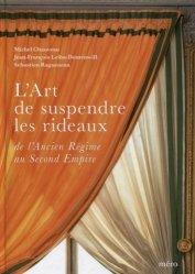 Dernières parutions sur Histoire des arts décoratifs, L'art de suspendre les rideaux. De l'Ancien Régime au Second Empire