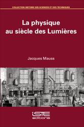 Dernières parutions dans Histoire des sciences et des techniques, La physique au siècle des Lumières