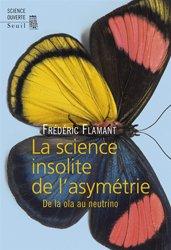 Dernières parutions dans Science ouverte, La science insolite de l'asymétrie