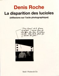 Dernières parutions dans Fiction & Cie, La disparition des lucioles. (Réflexions sur l'acte photographique)
