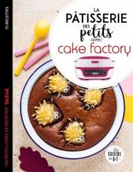 Dernières parutions sur Desserts et patisseries, La pâtisserie des petits avec cake factory
