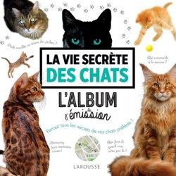 Dernières parutions dans Beaux livres Larousse, La vie secrète des chats - L'album de l'émission