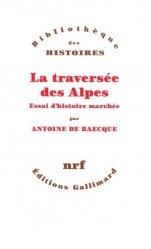 Dernières parutions dans Bibliothèque des histoires, La traversée des Alpes. Essai d'histoire marchée