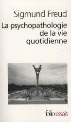 Dernières parutions dans Folio. Essais, La psychopathologie de la vie quotidienne. (Sur l'oubli, le lapsus, le geste manqué, la superstition et l'erreur)