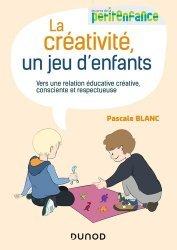 Dernières parutions dans Petite enfance, La créativité, un jeu d'enfants. Vers une relation éducative créative, consciente et respectueuse