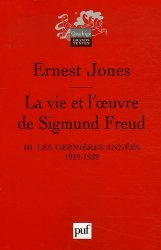Dernières parutions dans Quadrige. Grands textes, La vie et l'oeuvre de Sigmund Freud. Tome 3, Les dernières années de sa vie 1919-1939