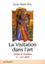 Dernières parutions dans Histoire, La Visitation dans l'art. Orient et Occident Ve-XVIe siècle