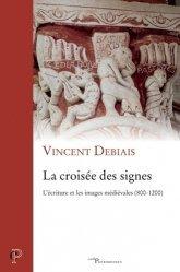 Dernières parutions sur Art roman, La croisée des signes. L'écriture et les images médiévales, 800-1200