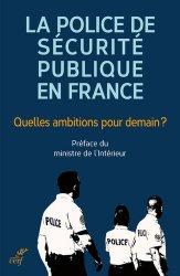 Dernières parutions sur Police, La police de sécurité publique en France - Quelles ambitions pour demain ? Contributions pour une police au service de la population dans les métropoles et agglomérations