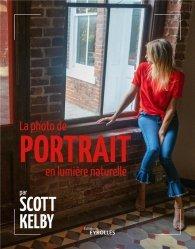 Dernières parutions dans EYROLLES, La photo de portrait en lumière naturelle par Scott Kelby