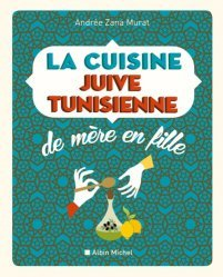 Dernières parutions dans de mere en fille, La cuisine juive-tunisienne de mère en fille. 320 recettes