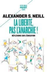 Dernières parutions dans Petite Biblio Payot. Essais, La liberté, pas l'anarchie ! Réflexions sur l'éducation