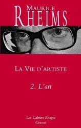Dernières parutions dans Les cahiers rouges, La vie d'artiste. Tome 2, L'art