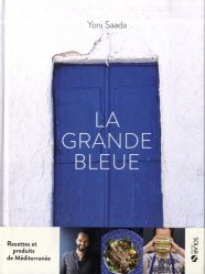 Dernières parutions sur Cuisine des autres régions, La grande bleue. Recettes et produits de Méditerranée