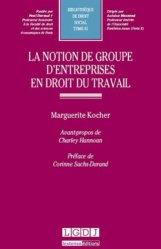 Dernières parutions dans Bibliothèque de droit social, La notion de groupe d'entreprise en droit du travail