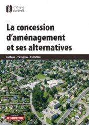 Dernières parutions sur Droit de l'urbanisme, La Concession d'aménagement et ses alternatives