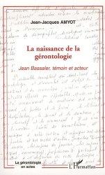 Dernières parutions dans La gérontologie en actes, La naissance de la gérontologie. Jean Bassaler, témoin et acteur