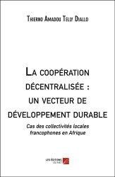 Dernières parutions sur Collectivités locales, La coopération décentralisée : un vecteur de développement durable