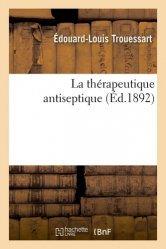 Dernières parutions sur Histoire de la médecine et des maladies, La thérapeutique antiseptique