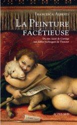 Dernières parutions dans Les Apparences, La peinture facétieuse. Du rire sacré de Corrège aux fables burlesques de Tintoret
