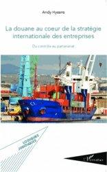 Dernières parutions sur Douanes, La douane au coeur de la stratégie internationale des entreprises. Du contrôle au partenariat