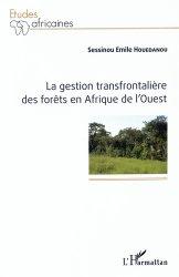 Dernières parutions dans Études africaines, La gestion transfrontalière des forêts en Afrique de l'Ouest