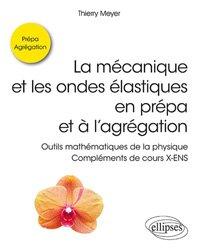 Dernières parutions sur Maths pour la prépa, La mécanique et les ondes élastiques en prépa et à l'agrégation