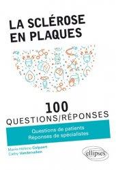 Dernières parutions sur Neurologie, La sclérose en plaques en 100 Questions/Réponses